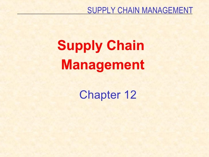 Chapter 12 Supply Chain  Management