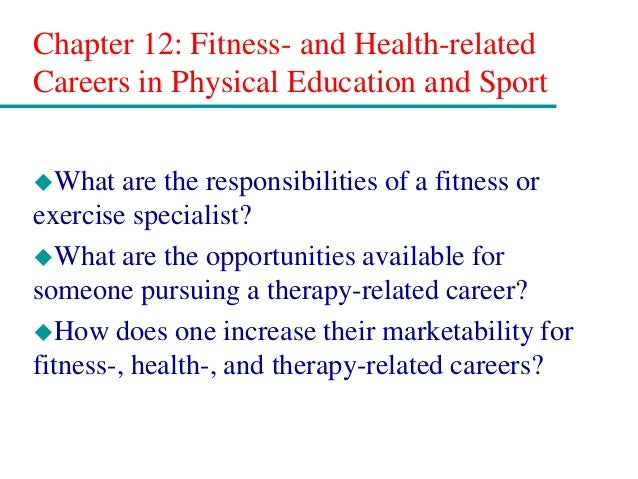 Chapter 12: Fitness- and Health-related Careers in Physical Education and Sport What are the responsibilities of a fitnes...