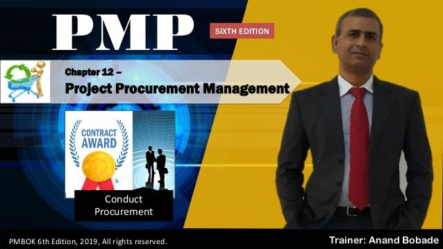 PMBOK 6 - All rights reserved; By: Anand Bobade (nmbobade@gmail.com) Chapter 12 – Project Procurement Management PMP Train...