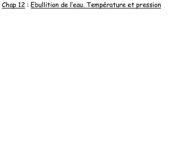 Chap 12 : Ebullition de l'eau. Température et pression