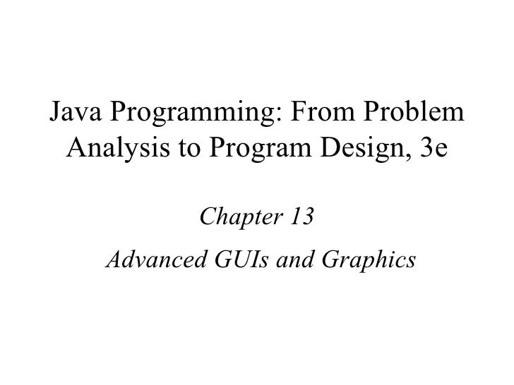 Java Programming: From Problem Analysis to Program Design, 3e Chapter 13 Advanced GUIs and Graphics