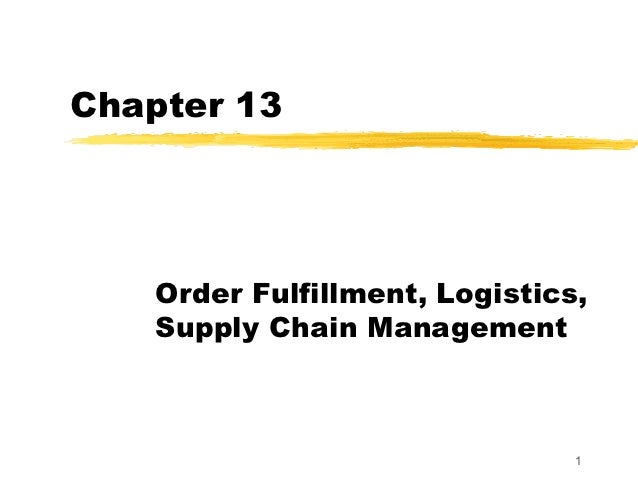 Chapter 13    Order Fulfillment, Logistics,    Supply Chain Management                                1
