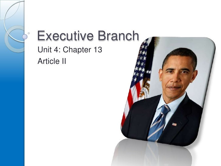 Executive Branch<br />Unit 4: Chapter 13<br />Article II<br />