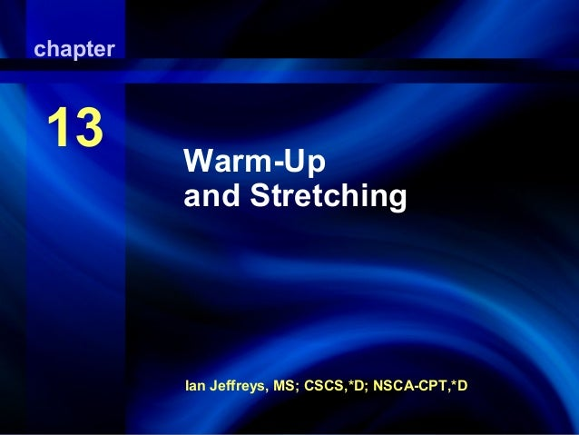 Warm-Up and Stretching Ian Jeffreys, MS; CSCS,*D; NSCA-CPT,*D chapter 13 Warm-Up and Stretching