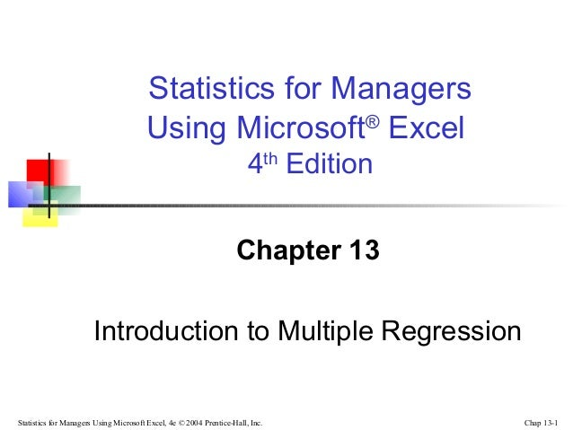 Statistics for Managers Using Microsoft Excel, 4e © 2004 Prentice-Hall, Inc. Chap 13-1 Chapter 13 Introduction to Multiple...