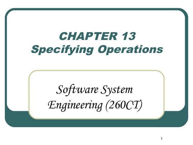 1  CHAPTER 13  Specifying Operations  Software System  Engineering (260CT)