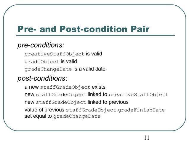 Pre- and Post-condition Pair  pre-conditions:  creativeStaffObject is valid  gradeObject is valid  gradeChangeDate is a va...