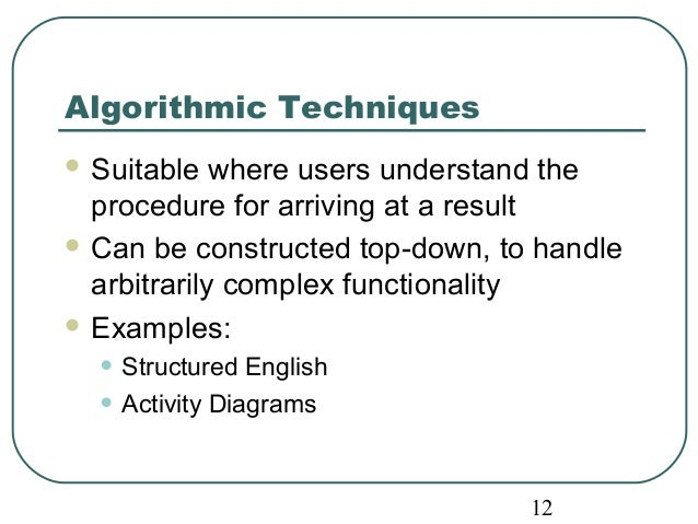 12  Algorithmic Techniques  Suitable where users understand the  procedure for arriving at a result  Can be constructed ...