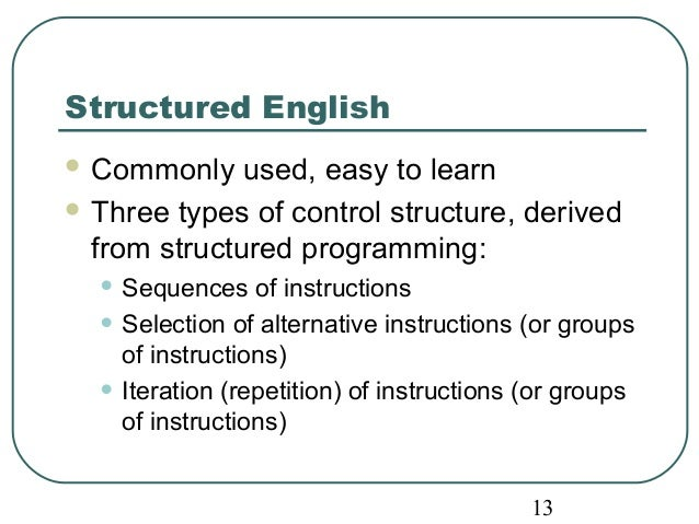 13  Structured English  Commonly used, easy to learn  Three types of control structure, derived  from structured program...