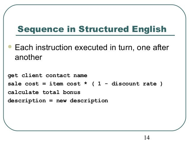 Sequence in Structured English  Each instruction executed in turn, one after  another  get client contact name  sale cost...