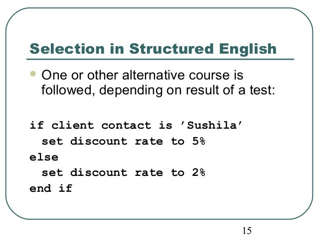 Selection in Structured English  One or other alternative course is  followed, depending on result of a test:  if client ...