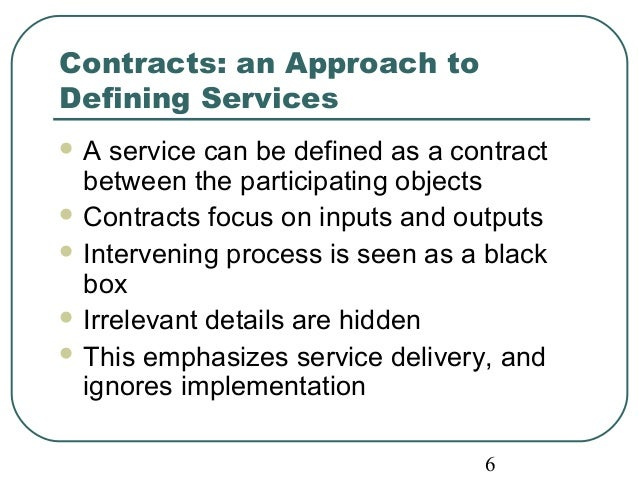 Contracts: an Approach to  Defining Services  A service can be defined as a contract  between the participating objects  ...