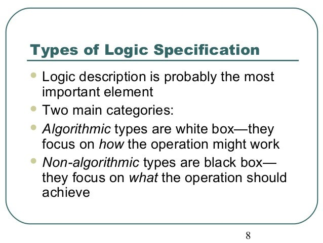 Types of Logic Specification  Logic description is probably the most  important element  Two main categories:  Algorith...