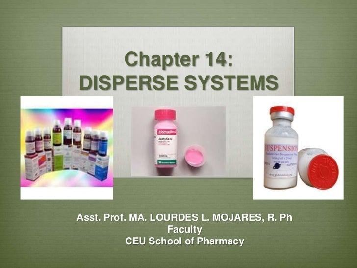 Chapter 14:DISPERSE SYSTEMSAsst. Prof. MA. LOURDES L. MOJARES, R. Ph                   Faculty           CEU School of Pha...