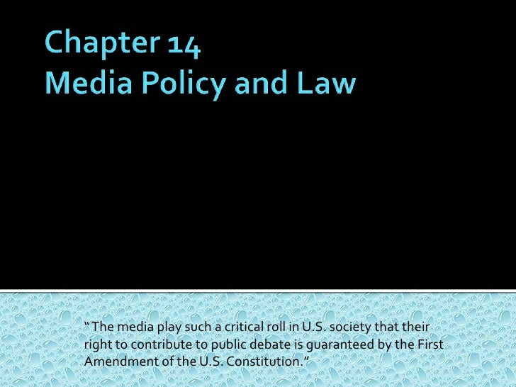 "Chapter 14Media Policy and Law<br />"" The media play such a critical roll in U.S. society that their right to contribute t..."