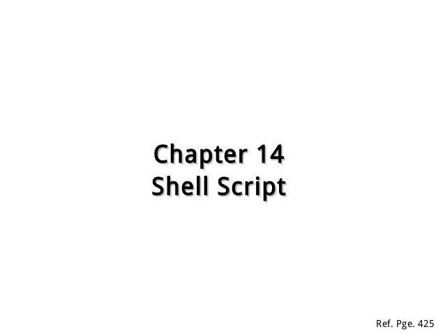 Chapter 14Chapter 14 Shell ScriptShell Script Ref. Pge. 425