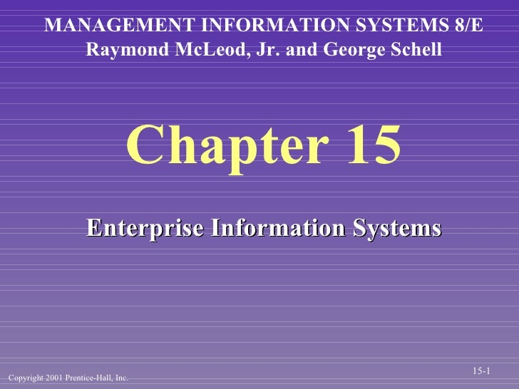 Chapter 15 <ul><li>Enterprise Information Systems </li></ul>MANAGEMENT INFORMATION SYSTEMS 8/E Raymond McLeod, Jr. and Geo...