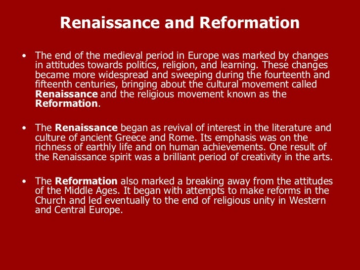 Renaissance and Reformation <ul><li>The end of the medieval period in Europe was marked by changes in attitudes towards po...