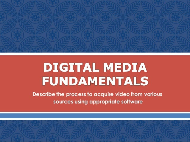  Describe the process to acquire video from various sources using appropriate software