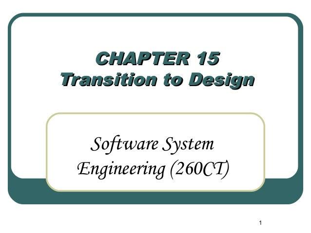 1  CCHHAAPPTTEERR 1155  TTrraannssiittiioonn ttoo DDeessiiggnn  Software System  Engineering (260CT)