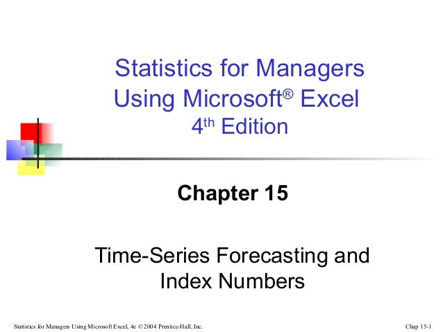Statistics for Managers Using Microsoft® Excel 4th Edition Chapter 15 Time-Series Forecasting and Index Numbers Statistics...