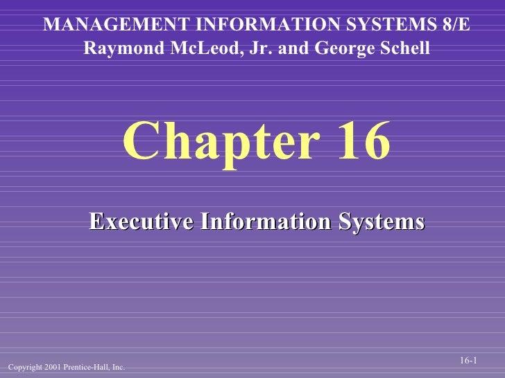 Chapter 16 <ul><li>Executive Information Systems </li></ul>MANAGEMENT INFORMATION SYSTEMS 8/E Raymond McLeod, Jr. and Geor...