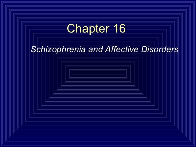 Chapter 16Schizophrenia and Affective Disorders
