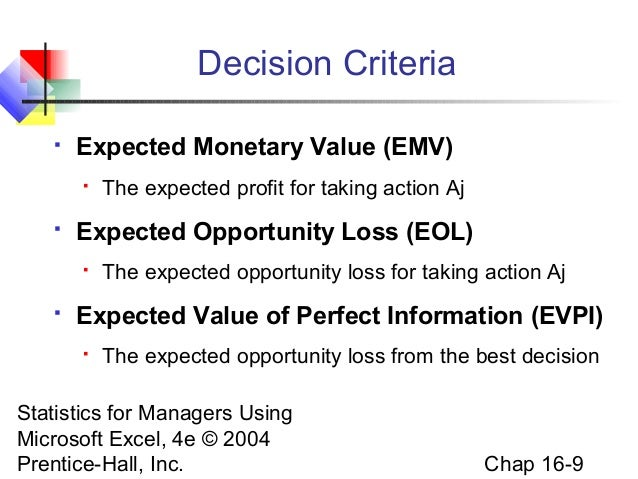 expected monetary value Expected value most money problems are resolved by computing the expected value of all alternatives and the expected monetary value of the bet.