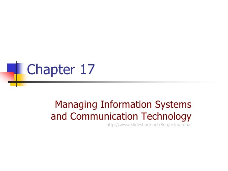 Chapter 17    Managing Information Systems   and Communication Technology              http://www.slideshare.net/Subjectma...