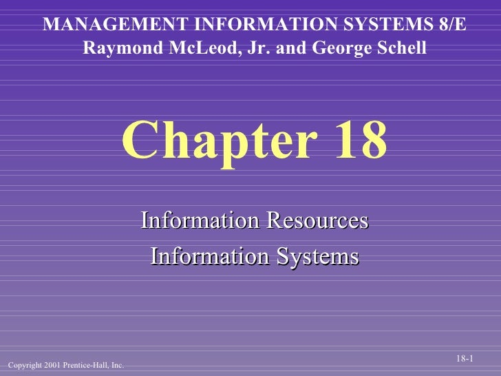 Chapter 18 <ul><li>Information Resources </li></ul><ul><li>Information Systems </li></ul>MANAGEMENT INFORMATION SYSTEMS 8/...