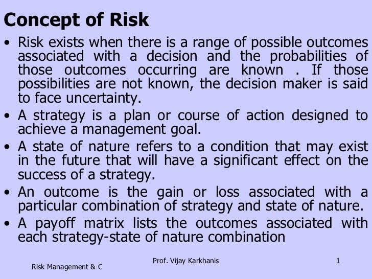 Concept of Risk <ul><li>Risk exists when there is a range of possible outcomes associated with a decision and the probabil...