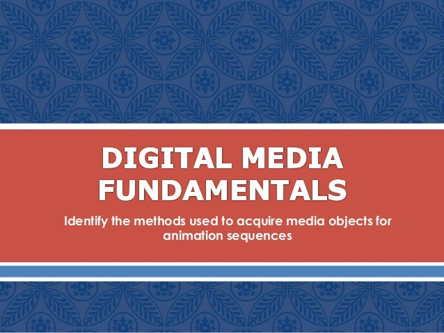 Identify the methods used to acquire media objects for animation sequences