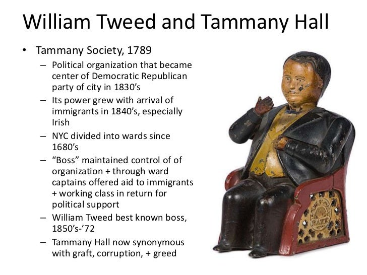 William Tweed and Tammany Hall• Tammany Society, 1789   – Political organization that became     center of Democratic Repu...