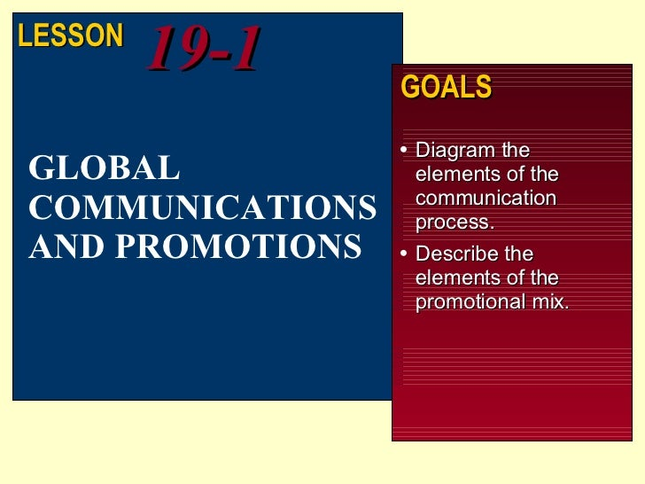 <ul><li>Diagram the elements of the communication process. </li></ul><ul><li>Describe the elements of the promotional mix....