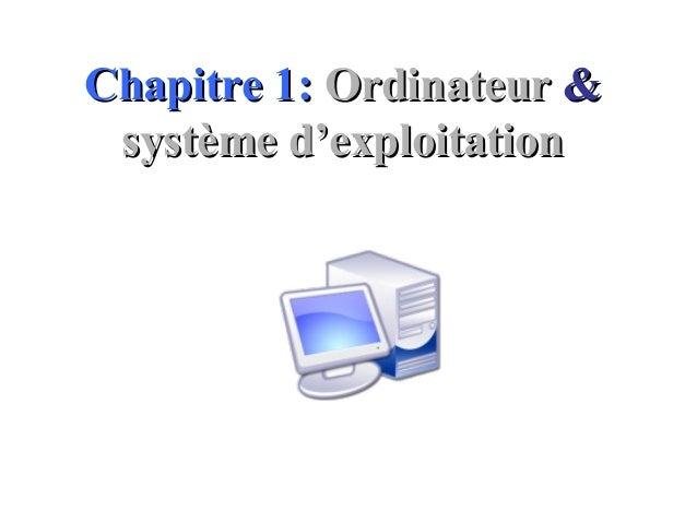 Chapitre 1:Chapitre 1: OrdinateurOrdinateur && système d'exploitationsystème d'exploitation