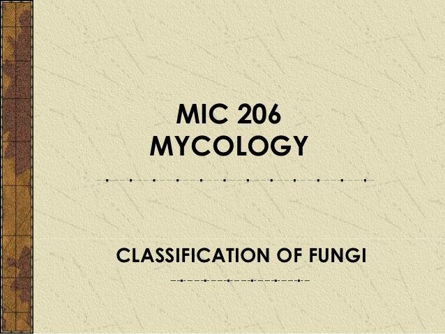 MIC 206   MYCOLOGYCLASSIFICATION OF FUNGI
