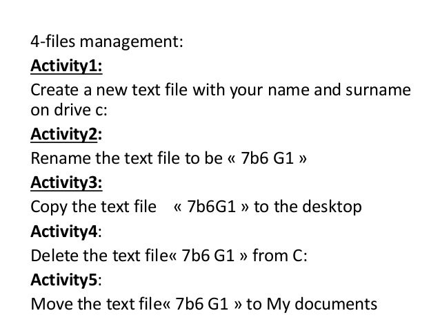 4-files management: Activity1: Create a new text file with your name and surname on drive c: Activity2: Rename the text fi...