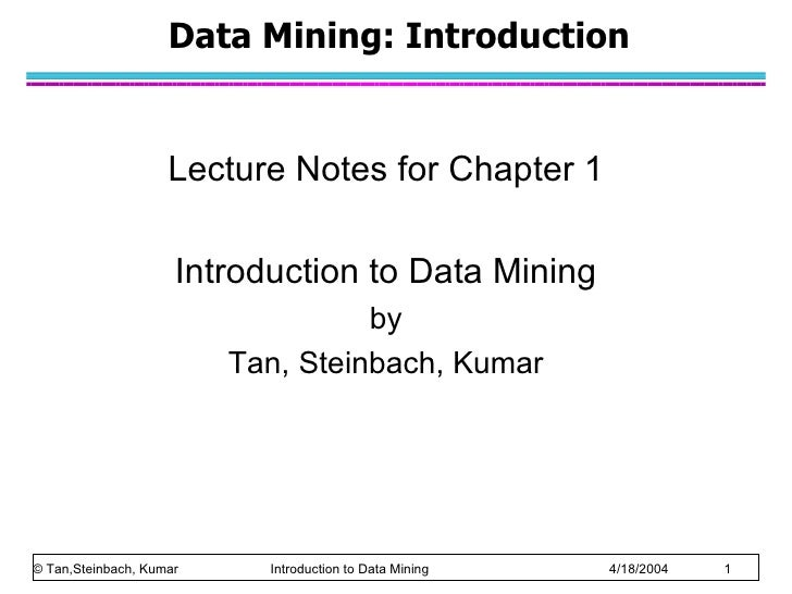 Data Mining: Introduction                    Lecture Notes for Chapter 1                     Introduction to Data Mining  ...