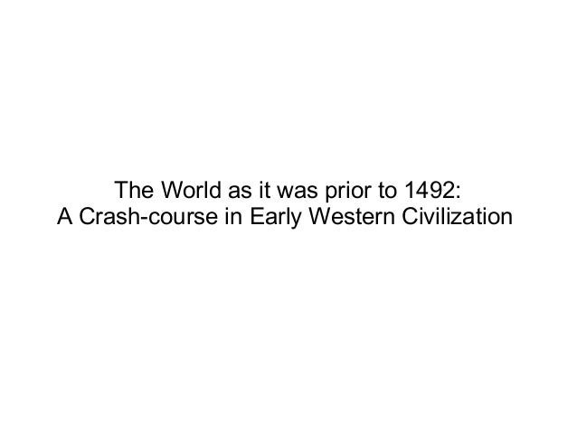 The World as it was prior to 1492: A Crash-course in Early Western Civilization