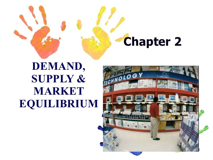 Chapter 2 DEMAND, SUPPLY & MARKET EQUILIBRIUM