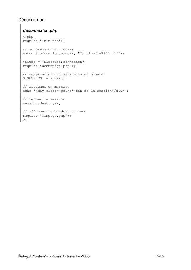 "Déconnexion deconnexion.php <?php require(""init.php""); // suppression du cookie setcookie(session_name(), """", time()-3600,..."