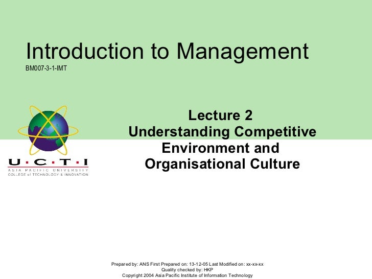 Lecture 2  Understanding Competitive Environment and  Organisational Culture Prepared by: ANS First Prepared on: 13-12-05 ...