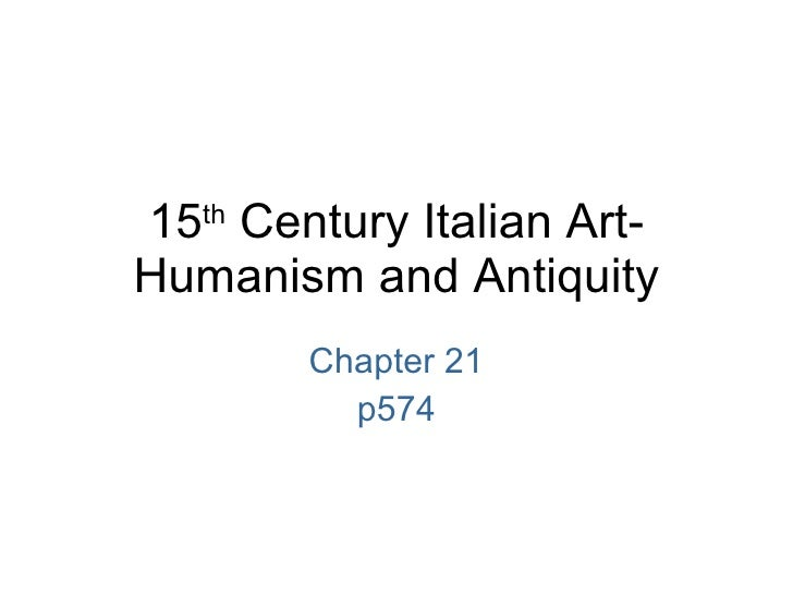 15 th  Century Italian Art- Humanism and Antiquity Chapter 21 p574