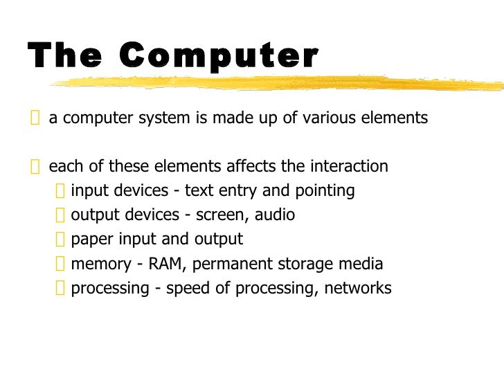 The Computer <ul><li>a computer system is made up of various elements </li></ul><ul><li>each of these elements affects the...
