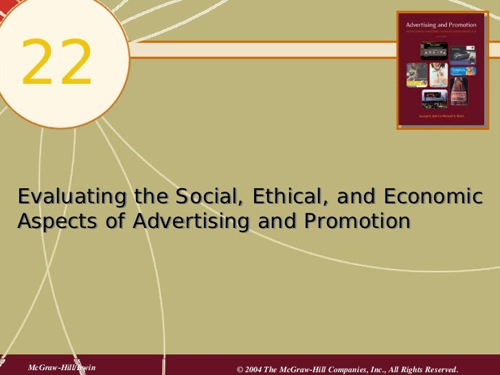 22 Evaluating the Social, Ethical, and Economic Aspects of Advertising and Promotion      McGraw-Hill/Irwin   © 2004 The M...