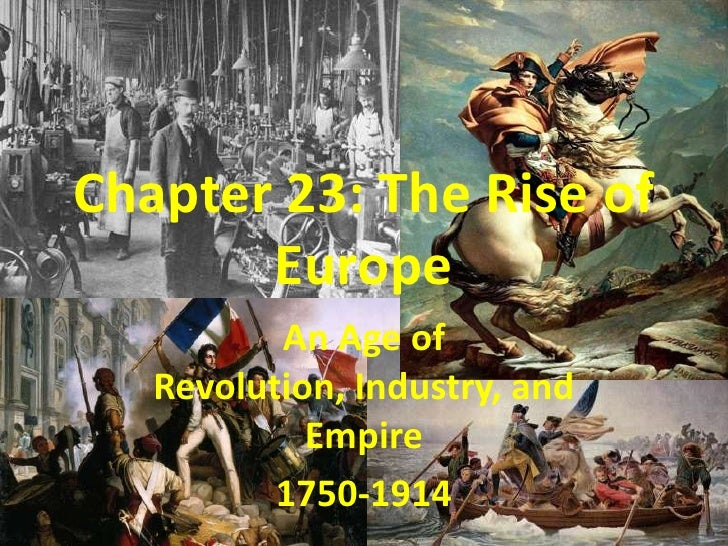Chapter 23: The Rise of Europe<br />An Age of Revolution, Industry, and Empire<br />1750-1914<br />