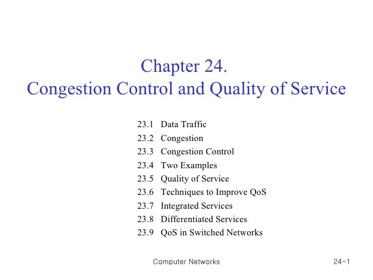 Chapter 24.  Congestion Control and Quality of Service 23.1  Data Traffic 23.2  Congestion 23.3  Congestion Control 23.4  ...