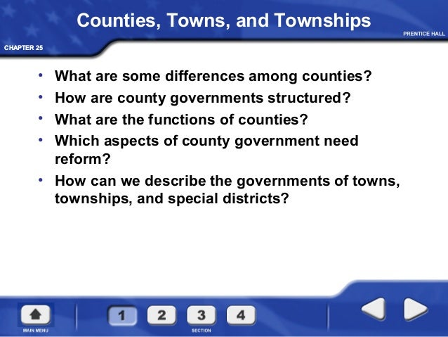 CHAPTER 25CHAPTER 25 Counties, Towns, and Townships • What are some differences among counties? • How are county governmen...