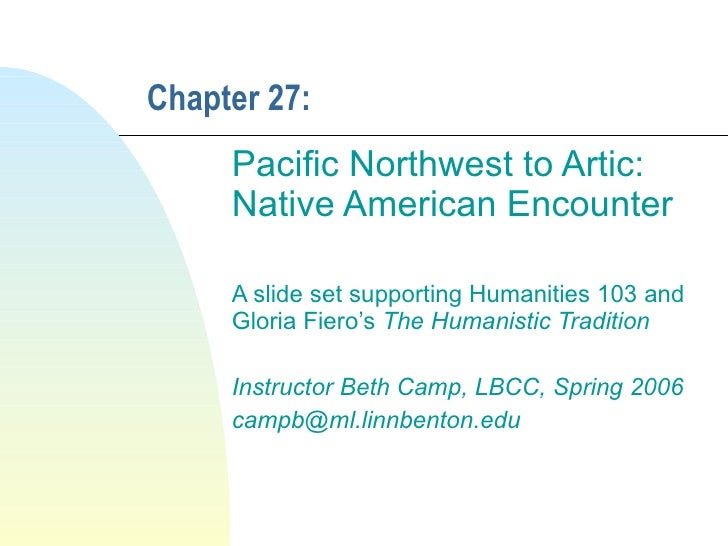 Chapter 27: Pacific Northwest to Artic:  Native American Encounter A slide set supporting Humanities 103 and Gloria Fiero'...