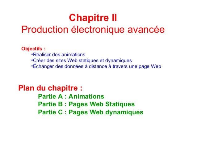 Production électronique avancée  Objectifs :  Chapitre II  •Réaliser des animations  •Créer des sites Web statiques et dyn...